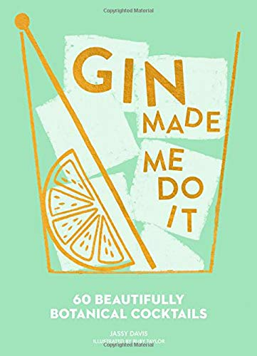 Gin Made Me Do It: 60 Gin Cocktails