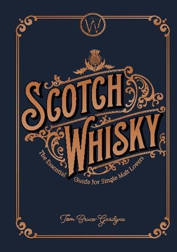 Scotch Whisky: Celebration of the World's Noblest Spirit