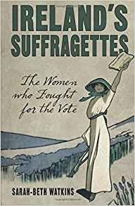 Ireland's Suffragettes: the Women Who Fought