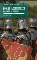 Roman Legionaries: Soldiers of Empire (Mar)