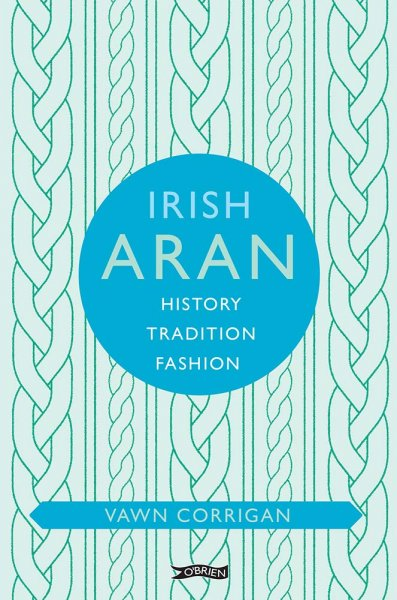 Irish Aran: History, Tradition, Fashion (Mar)