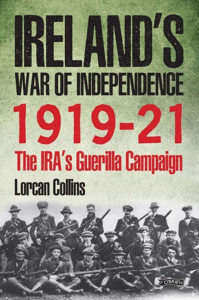 Ireland's War of Independence 1919-21: IRA Guerilla Campaign