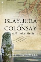 Islay, Jura and Colonsay:A Historical Guide (Jun)