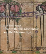 Charles Rennie Mackintosh: Making the Glasgow Style (Oct)