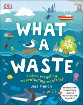 What a Waste: Rubbish, Recycling, Protecting the Planet(