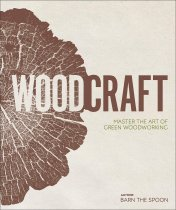Wood Craft: The Art of Green Woodworking (Feb)