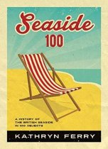 Seaside 100:A History of British Seaside (Mar)