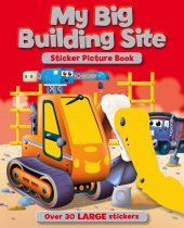 My Big Building Site Sticker Picture Book