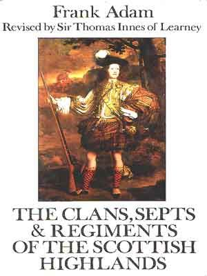 Clans Septs & Regiments of the Scottish Highlands