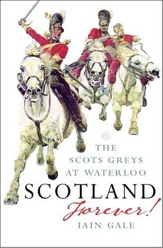 Scotland Forever: Scots Greys at Waterloo