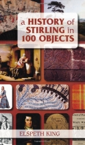 History of Stirling in 100 Objects (History Press)