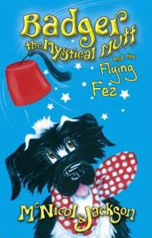 Badger the Mystical Mutt 6: The Flying Fez