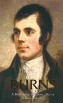 Burns: A Biography