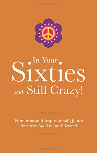 In Your Sixties & Still Crazy (Sep)