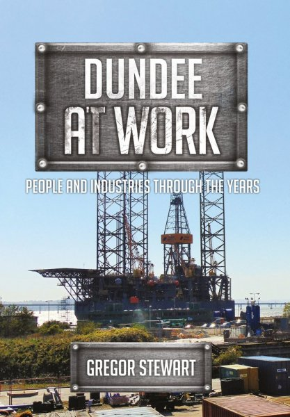 Dundee at Work: People & Industries Through the Years