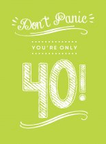 Don't Panic You're Only 40 (Jun)
