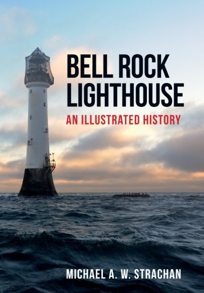 Bell Rock Lighthouse: An Illustrated History (Jun