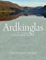 Ardkinglas: Biography of a Highland Estate (Jul)