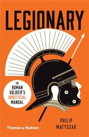Legionary: Roman Soldier's Unofficial Manual