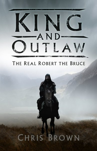 King & Outlaw: the Real Robert the Bruce (Sep)