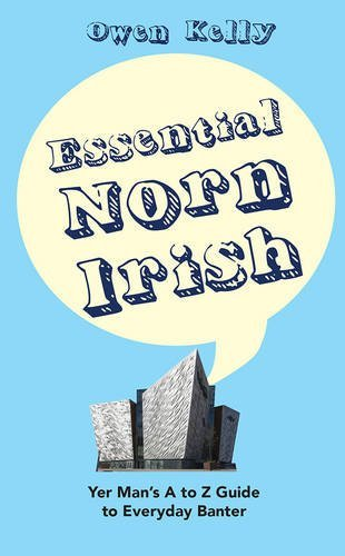 Essential Norn Irish: Yer Man's A to Z Guide to Every