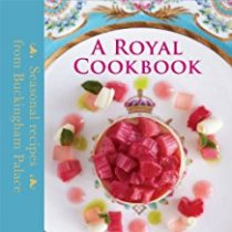 Royal Cookbook, A: Seasonal Recipes from Buckingham Palace