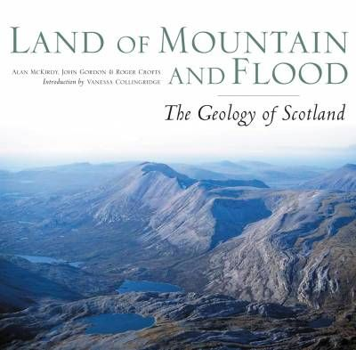 Land of Mountain and Flood: Geology of Scotland