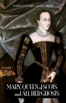 Mary Queen of Scots & All Her Ghosts