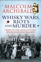 Whisky Wars, Riots & Murder:Crime in19th Century Highlands