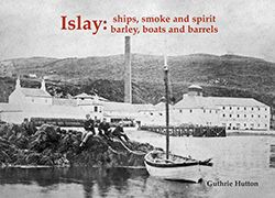 Islay: Ships,Smoke & Spirit, Barley, Boats&Barrels