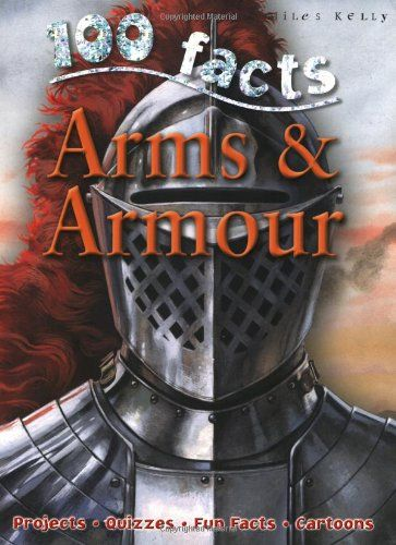 100 Facts: Arms & Armour (Miles Kelly)