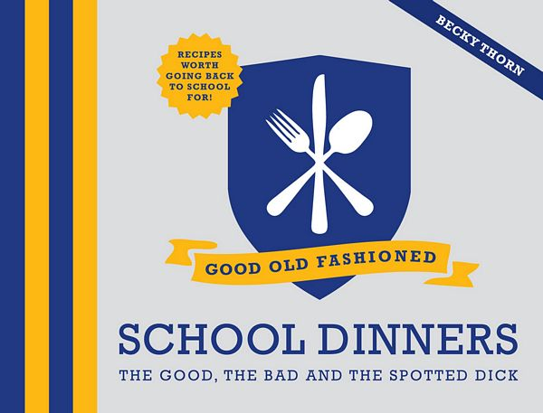 School Dinners: Good, Bad & Spotted Dick