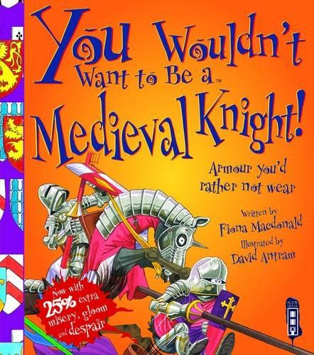 You Wouldn't Want to Be a Medieval Knight