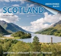 Scotland Undiscovered: Landmarks Landscapes Hidden Treasures
